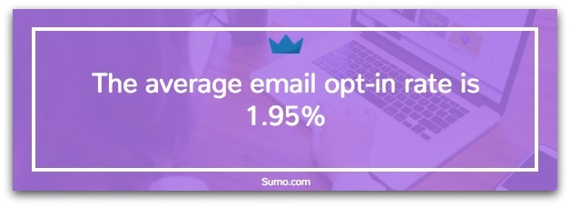 Sumo - The average email opt-in rate is 1.95%